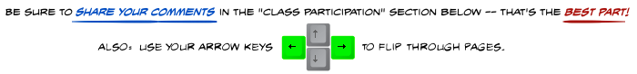 Be sure to share your comments in the Class Participation section below -- that's the best part! Also, you can use the arrows on your keyboard to flip through pages quickly.