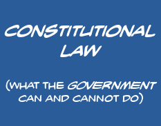 Constitutional Law: what the GOVERNMENT can and cannot do